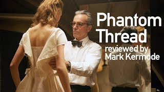 Phantom Thread reviewed by Mark Kermode