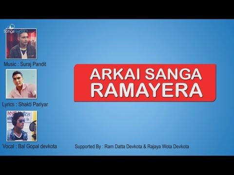 Arkai Sanga Ramayera - Bal Gopal Devkota (Audio Video) | New Nepali Adhunik Song 2017