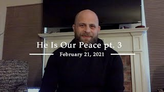 He Is Our Peace pt. 3