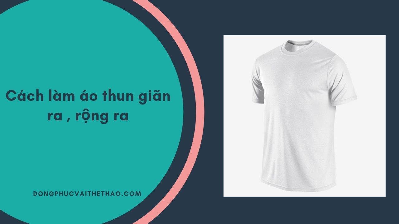 Phương pháp làm áo thun rộng ra 2019 – Thể thao YES