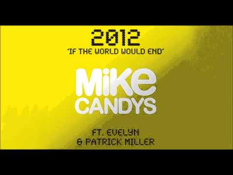Mike Candys feat. Evelyn & Patrick Miller- 2012 (If The World Would End) [Club Mix]