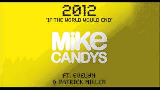 Mike Candys feat. Evelyn & Patrick Miller  - 2012 (If The World Would End) [Club Mix]