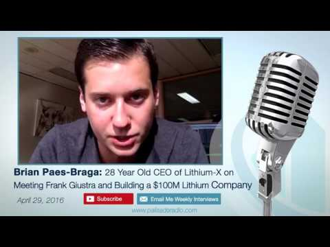 Brian Paes-Braga: 28 Year Old CEO of Lithium-X on Meeting Frank Giustra and Building a $100M Company
