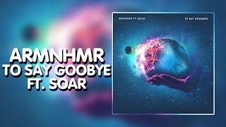 Dubstep ARMNHMR - To Say Goodbye (Ft. Soar)