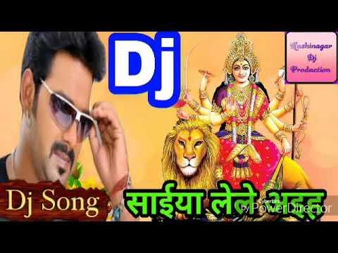 2017 Navratri Dj Song    A Saiya LeLe Ahia ( Pawan Singh )