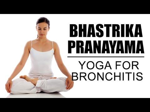 Bhastrika Pranayama : Yoga For Bronchitis