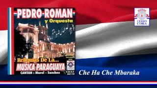 Pedro Román Y Orquesta - Che Ha Che Mbaraka
