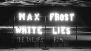 Max Frost - White Lies (The Tailors Remix)