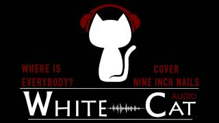 Where Is Everybody? (Nine Inch Nails Cover) - White Cat Audio