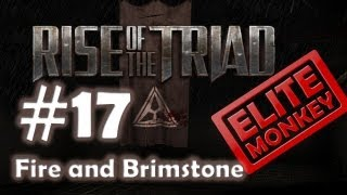 Rise of the Triad [2013] - Walkthrough Part 17 - Fire and Brimstone [E4L2] [Commentary] [HD PC]