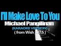 Download I'LL MAKE LOVE TO YOU - Michael Pangilinan (KARAOKE VERSION) MP3 song and Music Video