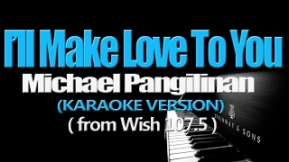 I'LL MAKE LOVE TO YOU - Michael Pangilinan (KARAOKE VERSION)