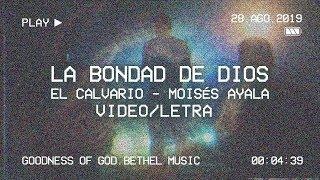 LA BONDAD DE DIOS [LETRA] - (GOODNESS OF GOD - Bethel Music) | El Calvario - Moisés Ayala