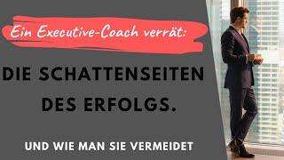 Ein Executive-Coach verrät: Die Schattenseiten des Erfolgs - und wie man sie vermeidet