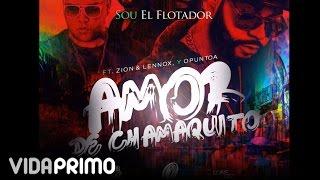 Sou El Flotador ft Zion y Lennox, Opuntoa - Amor de Chamaquito (official audio)