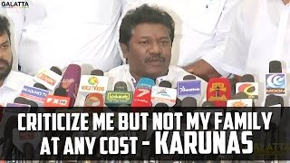 Criticize me but not my family at any cost - Karunas