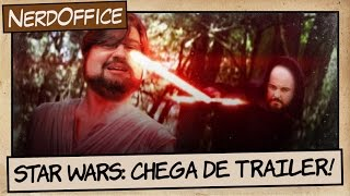 Star Wars: Chega de trailer! | NerdOffice S06E46