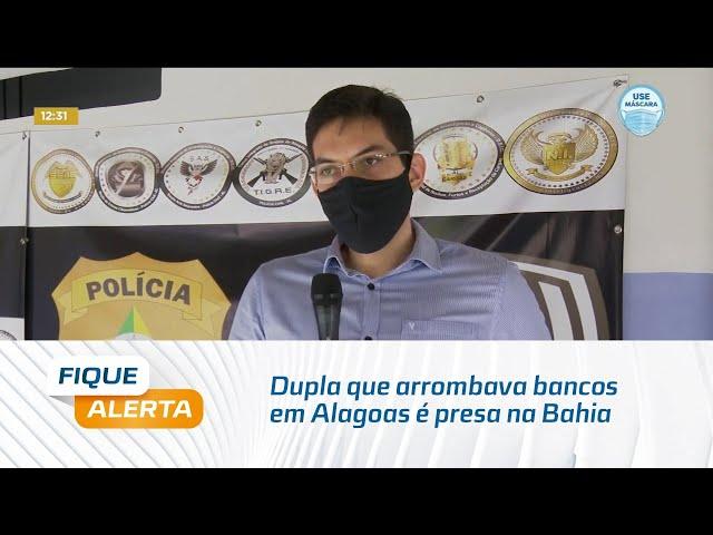 Dupla que arrombava bancos em Alagoas é presa na Bahia