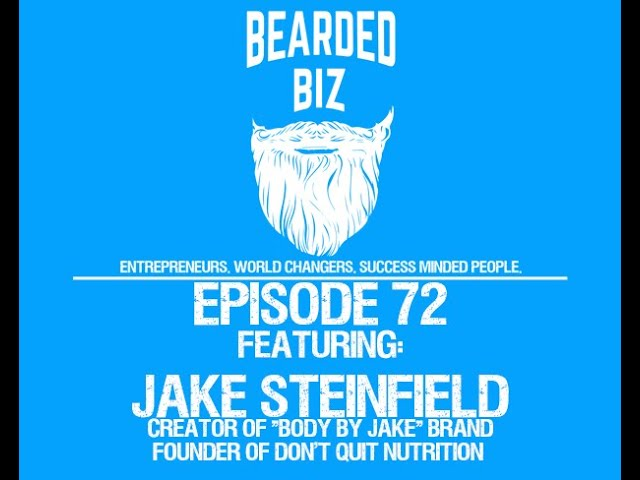 Bearded Biz Show - Ep. 72 - Jake Steinfield - Founder of Don't Quit & the Body By Jake brands