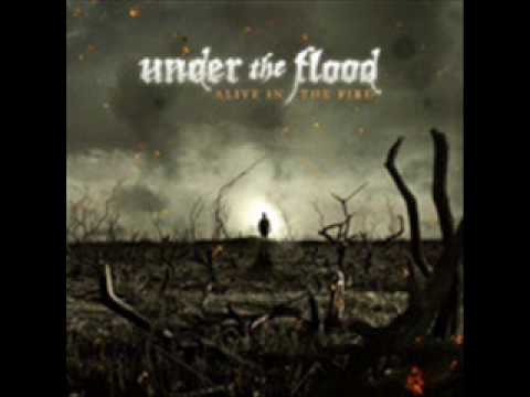 Under the flood alive in the fire