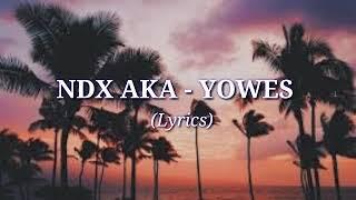 NDX AKA - YOWES (LYRICS) 🎵