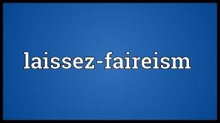 Laissez-faireism Meaning