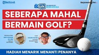 LIVE B-Talk:  Seberapa Mahal Main Golf?