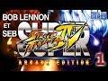 Bob Lennon et Seb sur Super Street Fighter IV : Arcade Edition - Ep.1