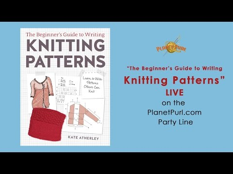"""The Beginner's Guide to Writing Knitting Patterns"" with Kate Atherley LIVE 5-11-2016"