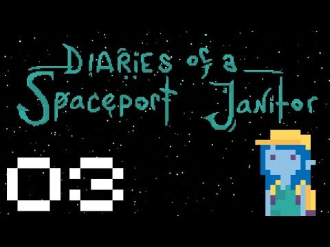 Diaries of a Spaceport Janitor - Gameplay Part 3