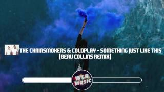 The Chainsmokers & Coldplay - Something Just Like This (Beau Collins Remix)