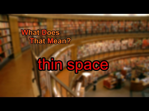 What does thin space mean?