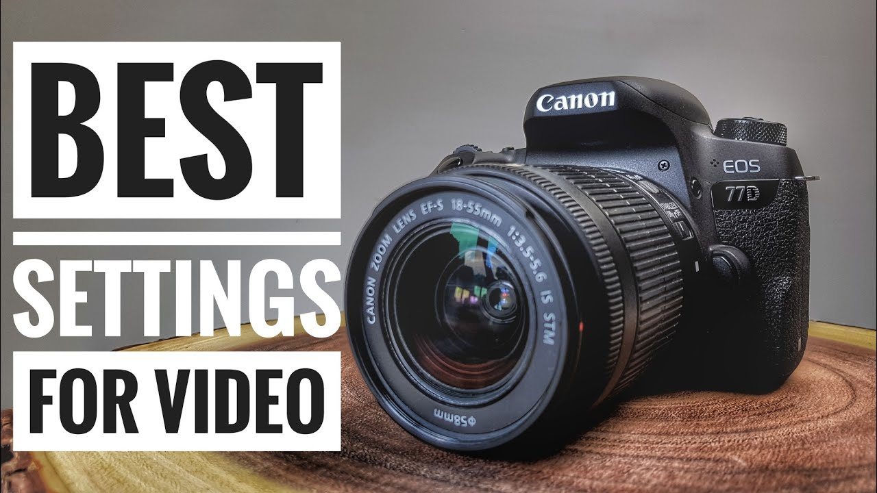Canon 77D Guide - Best Settings for Video
