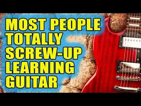 The TRUTH About How Most People REALLY Screw Up Learning Guitar
