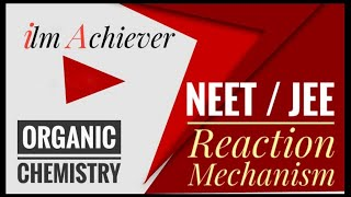 Reaction Mechanism - 1 (Organic Chemistry) for JEE / NEET students - Live Class at ilm Achiever