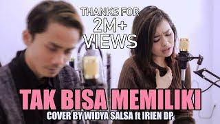 Tak Bisa Memiliki (Via Vallen - Mahesa) Cover By Widya Salsa ft Irien DP