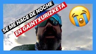 Se me HACE DE NOCHE en Gaintxurizketa - BEHOBIA 2018
