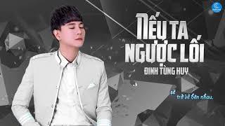 Nếu Ta Ngược Lối - Đinh Tùng Huy (Audio Lyric)