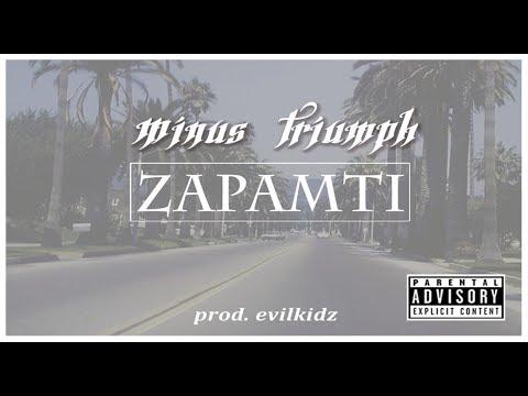 Minus ft.Triumph - ZAPAMTI (prod. evilkidz)