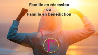 Famille en récession ou famille en bénédiction