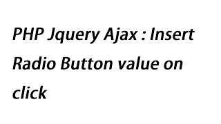 PHP Jquery Ajax : Insert Radio Button value on click