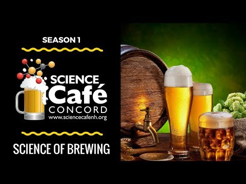 Science Cafe NH Concord - Episode 6: Science of Brewing