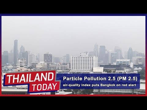 Thailand Today 035: PM 2.5 air-quality index puts Bangkok on