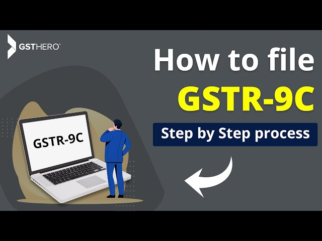 GSTR 9C filing, How to file GSTR 9C, GST Audit form GSTR 9C, How to prepare GSTR 9C