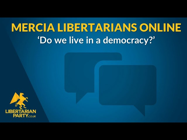 Do We Live In A Democracy? Mercia/Midlands Libertarians Online