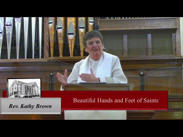 Sermon - Beautiful Hand and Feet of Saints - Rev. Kathy Brown