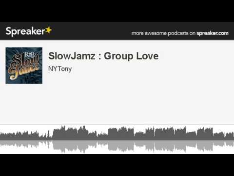 SlowJamz : Group Love (made with Spreaker)