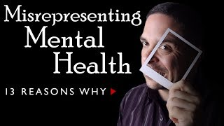 Misrepresenting Mental Health | 13 Reasons Why