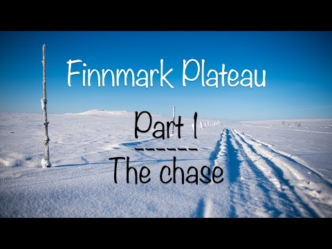 Crossing the Finnmark Plateau - Part 1 - The chase
