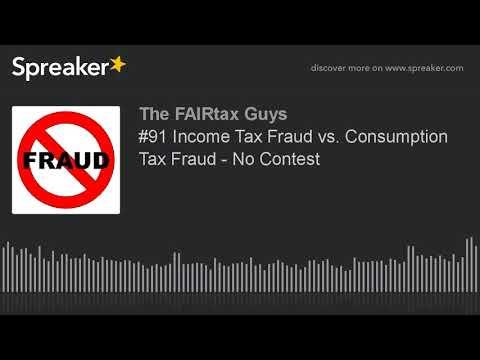 #91 Income Tax Fraud vs. Consumption Tax Fraud - No Contest